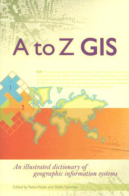 A to Z GIS By Wade, Tasha (EDT)/ Sommer, Shelly (EDT)